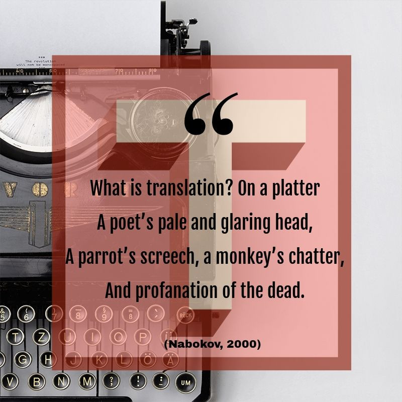 "Nabokov's Quote: ""What is translation? On a platter A poet's pale and glaring head, A parrot's screech, a monkey's chatter, And profanation of the dead."""