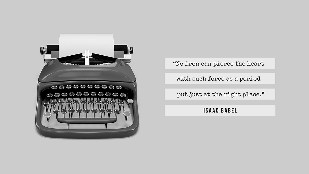 "Image depicting a typewriter, with Isaac Babel's quote: ""No iron can pierce the heart with such force as a period put just at the right place."""