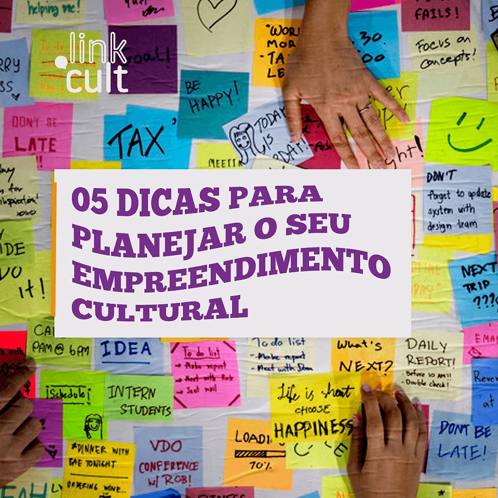 5 dicas para planejar o seu empreendimento cultural