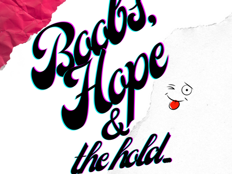 Boobs, Hope and the Hold...