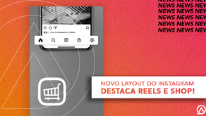 INSTAGRAM: NOVO LAYOUT DESTACA RECURSOS REEELS E SHOP