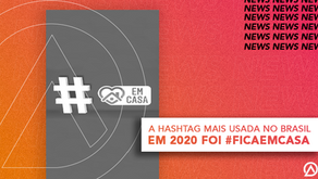 A HASHTAG MAIS USADA NO BRASIL EM 2020: #ficaemcasa