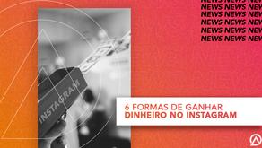 6 FORMAS DE GANHAR DINHEIRO NO INSTAGRAM!