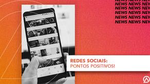 Redes Sociais: Pontos positivos!