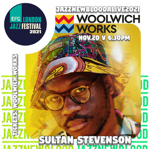 Sultan Stevenson @JazznewbloodALIVE2021 @EFGLJF @WoolwichWorks