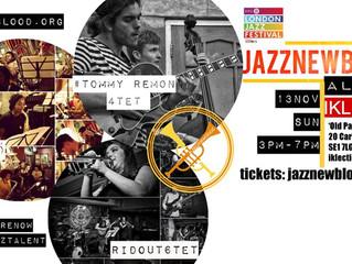 13 Nov=Day1#jazznewbloodALIVE @LondonJazzFest@Iklectik
