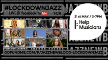 JAZZNEWBLOOD  fundraiser #lockdownjazz for HELP MUSICIANS UK