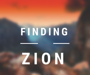 """Picture of Zion National Park with words """"Finding Zion"""" superimposed"""