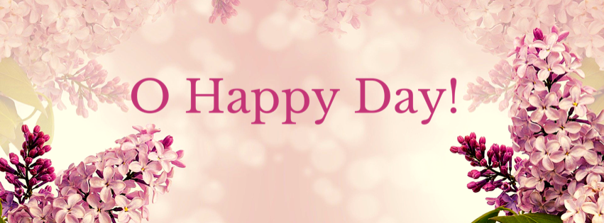 "background of flowers, foreground stating ""O Happy Day!"""