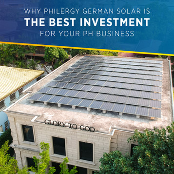 Why a PHILERGY German Solar Panel System is the Best Investment for your Business in the Philippines