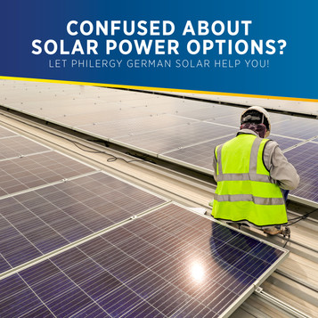 Confused about solar power options? Let PHILERGY German Solar help you!
