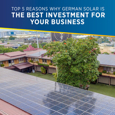 Top 5 Reasons Why a PHILERGY German Solar System is the Best Investment for your Business