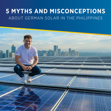 Top 5 Myths and Misconceptions about German solar panel and energy systems in the Philippines