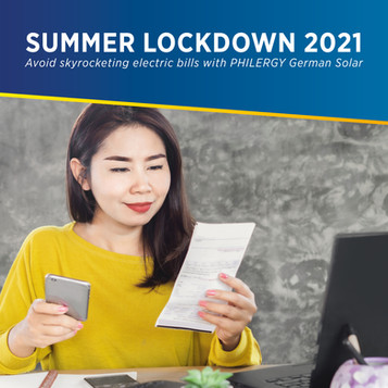 SUMMER LOCKDOWN 2021 -  Avoid skyrocketing electric bills with PHILERGY German Solar