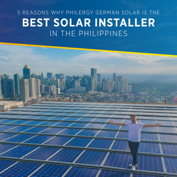 5 Reasons why you should choose PHILERGY German Solar as your Solar Power System Installer in the PH