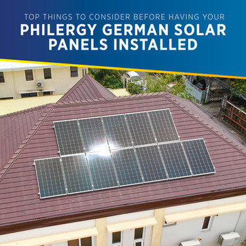 Top Things to Consider Before Having Your PHILERGY German Solar Panels Installed