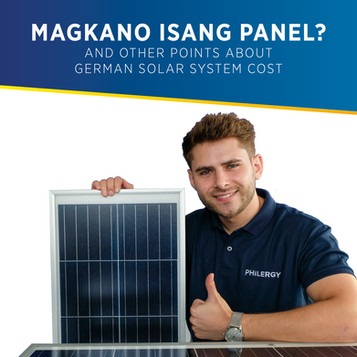 Magkano isang panel? And other points about German Solar Panel Cost in the Philippines