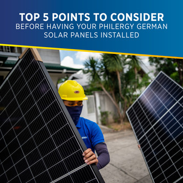 Top Five Points to Consider Before Having Your PHILERGY German Solar Panels Installed
