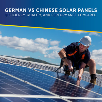 Deciding between German vs Chinese Solar Panels? Efficiency, Quality, and Performance Compared