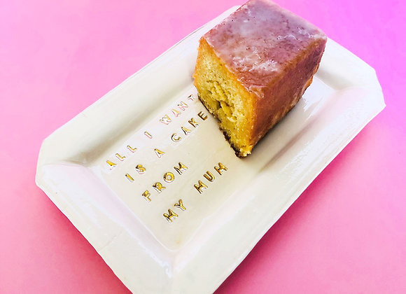 Plat à cake *All I want is cake from my mum*