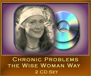 Chronic Problems the Wise Woman Way - 2 CD set