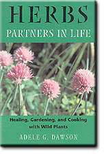 Herbs: Partners in Life -- Healing, Gardening & Cooking with Wild Plants