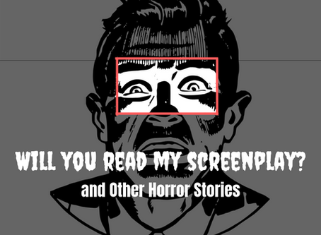 Will You Read My Screenplay? and Other Horror Stories
