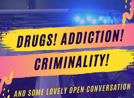 Drugs! Addiction! Criminality!
