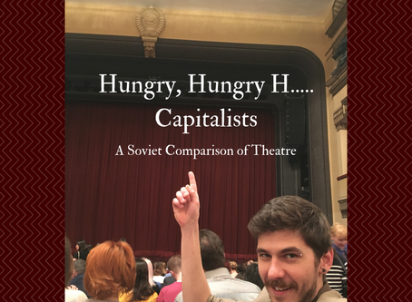 Hungry, Hungry H... Capitalists: A Soviet Comparison of Theatre