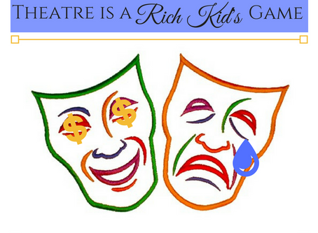 Theatre is a Rich Kid's Game