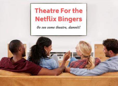 Theatre For The Netflix Bingers
