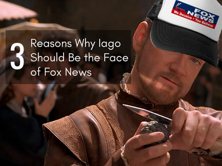 3 Reasons Iago Should Be the Face of Fox News