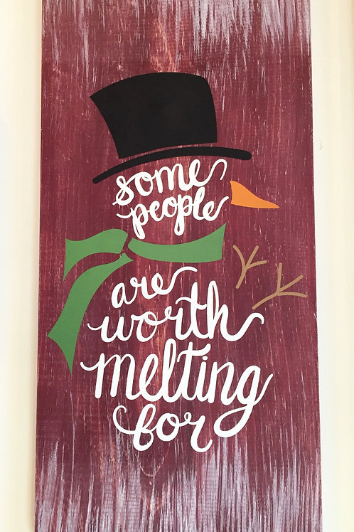 Some people are worth melting for - Snowman Christmas Winter Sign
