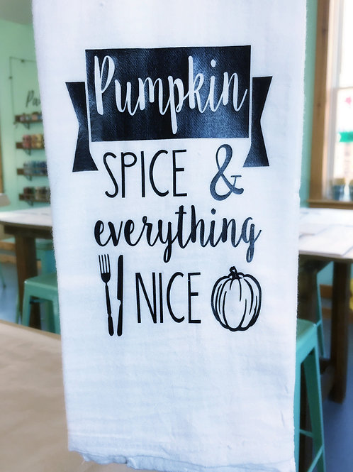 Fall Tea Towel - Pumpkin Spice and Everything Nice