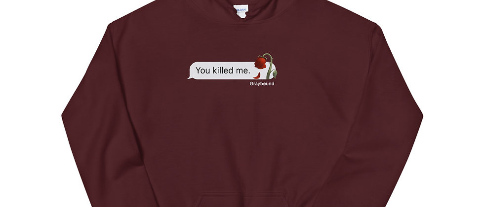 """You Killed Me"" Hoodie"