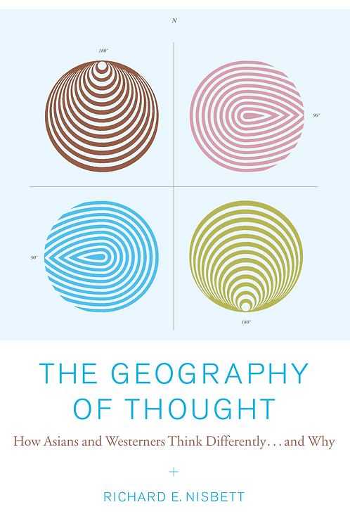 The Geography of Thought: How Asians and Westerners Think Differently…and Why