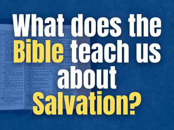 """What does the Bible teach us about Salvation? 'Once Saved, Always Saved""""? """"Faith Alone""""?"""
