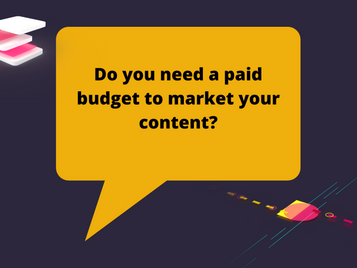 Do you need a paid budget to market your content?