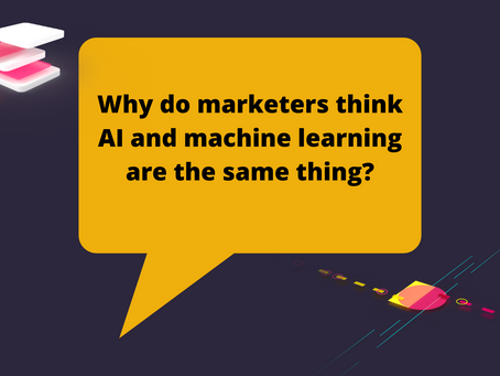 Why do marketers think AI and machine learning are the same thing?