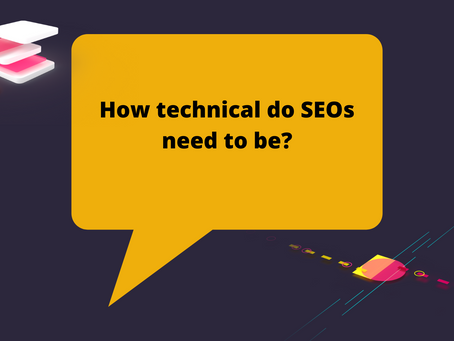How technical do SEOs need to be?