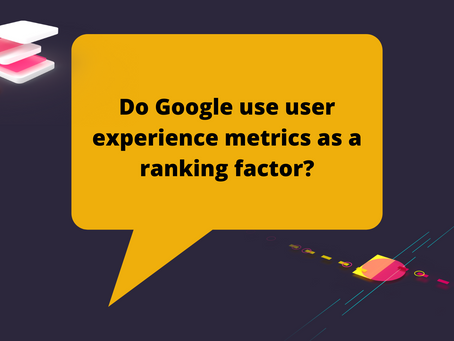 Do Google use user experience metrics as a ranking factor?