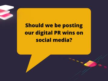 Should we be posting our digital PR wins on social media?