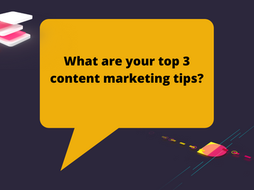 What are your top 3 content marketing tips?