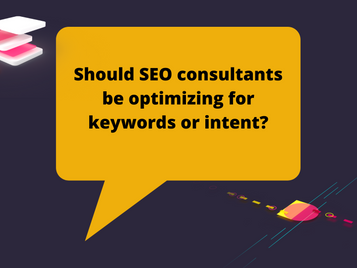 Should SEO consultants be optimising for keywords or intent?