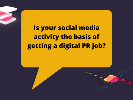 Is your social media activity the basis of getting a digital PR job?