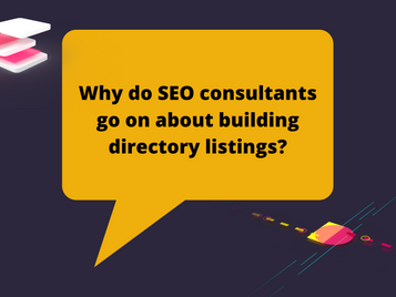 Why do SEO consultants go on about building directory listings?