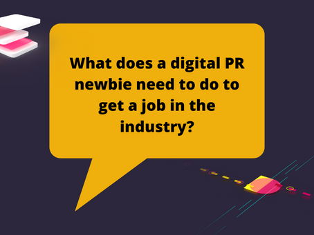 What does a digital PR newbie need to do to get a job in the industry?