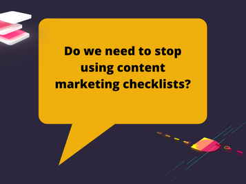 Do we need to stop using content marketing checklists?