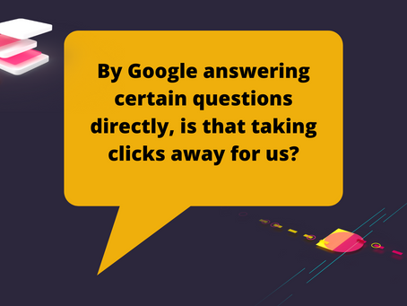 By Google answering certain questions directly, is that taking clicks away from us?