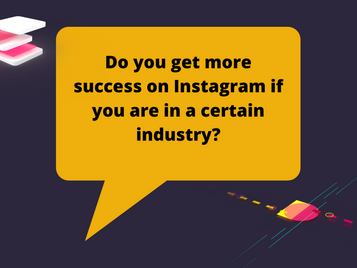 Do you get more success on Instagram if you are in a certain industry?